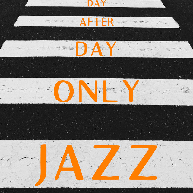 Day After Day Only Jazz – Relaxing Collection of Jazz Melodies