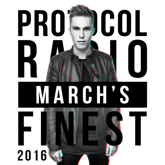 Protocol Radio - March's Finest 2016