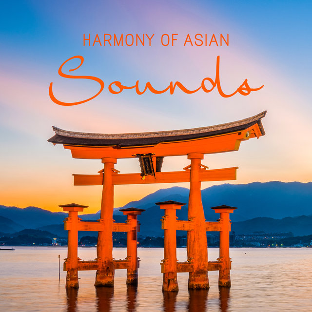 Harmony of Asian Sounds - 15 New Age Songs Inspired by the Far East, Ideal for Relaxation