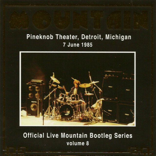 Official Live Mountain Bootleg Series Vol. 8: Pineknob Theatre, Detroit, Michigan 7 June 1985
