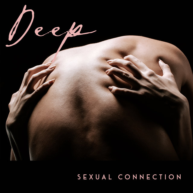Deep Sexual Connection - Flow of Romantic Energy, Erotic Chillout