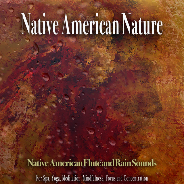Native American Nature: Native American Flute and Rain Sounds For Spa, Yoga, Meditation, Mindfulness, Focus and Concentration