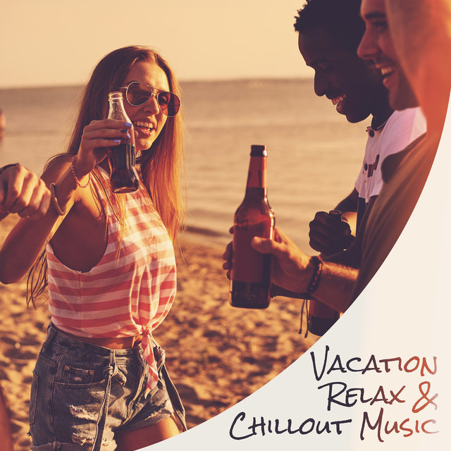 Vacation, Relax & Chillout Music: Only Positive Vibes, The Best Fresh Compilation for Amazing Party, Sexy Dance