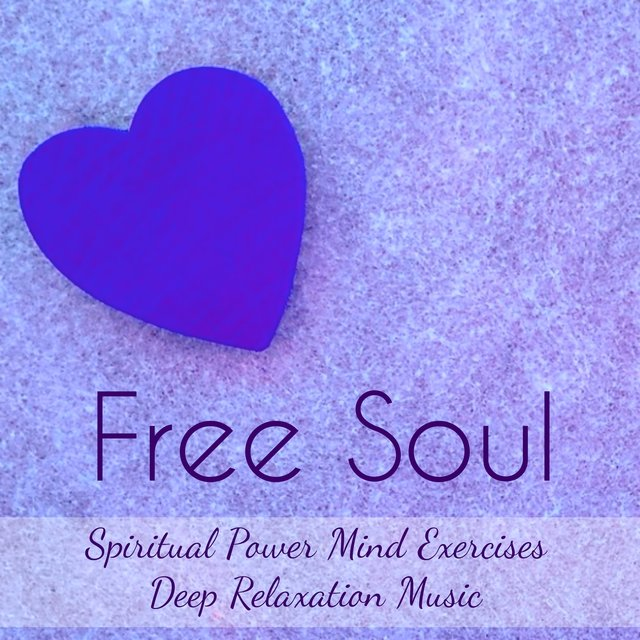 Free Soul - Spiritual Power Mind Exercises Deep Relaxation Music for Lucid Dreams Chakra Balancing Therapy with New Age Instrumental Soothing Sounds