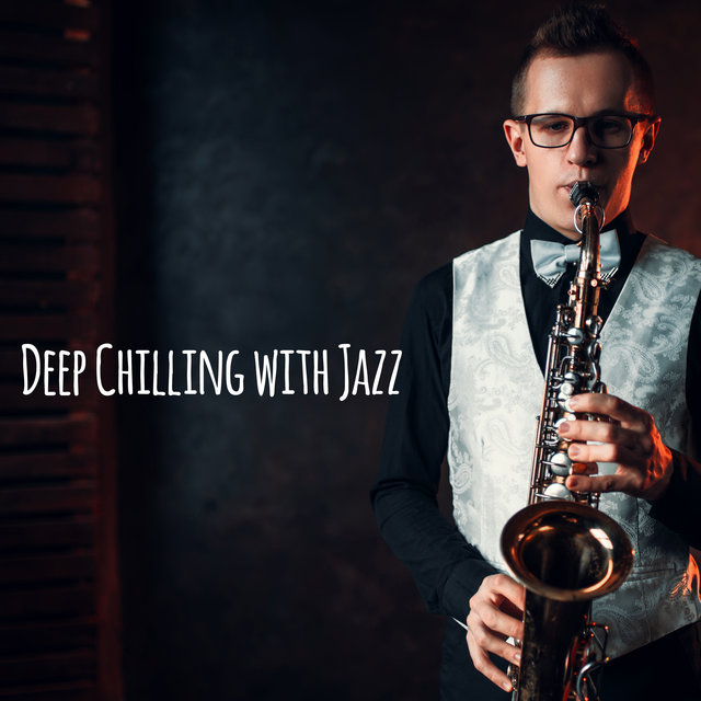 Deep Chilling with Jazz – Soothing Sounds for Soul, Lovely Day, Relax Jazz