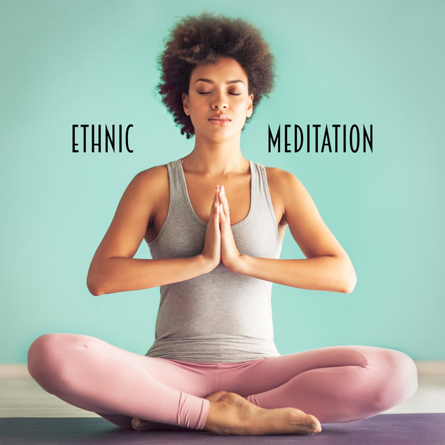 Ethnic Meditation - Unique Collection of Native African Music That Works Great as a Background for Deep Contemplation and Yoga Training