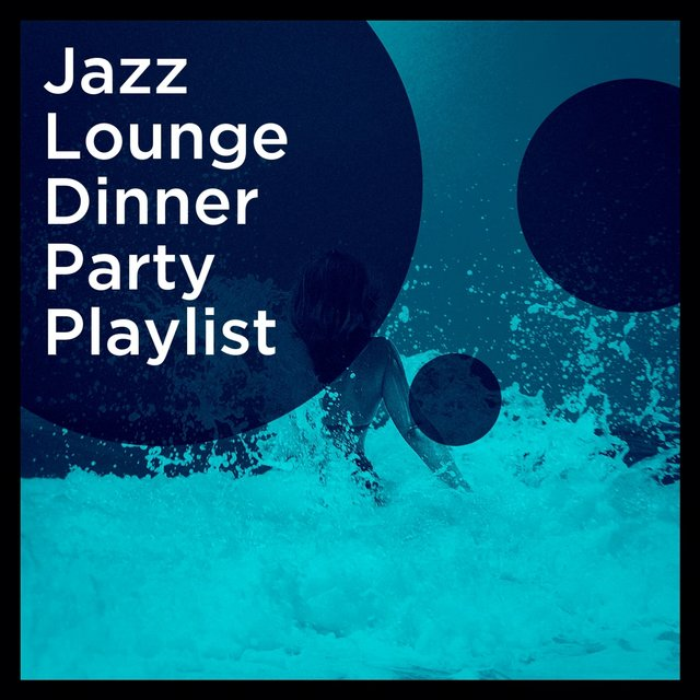 Jazz Lounge Dinner Party Playlist