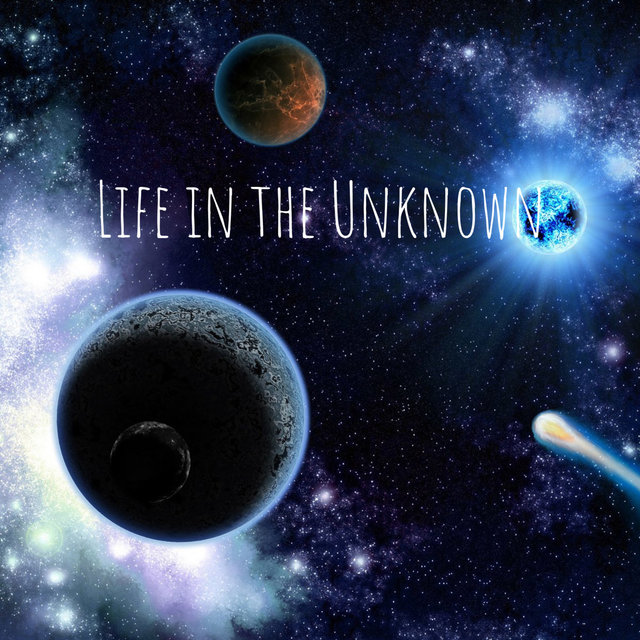 Life in the Unknown