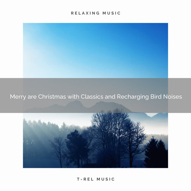 Merry are Christmas with Classics and Recharging Bird Noises