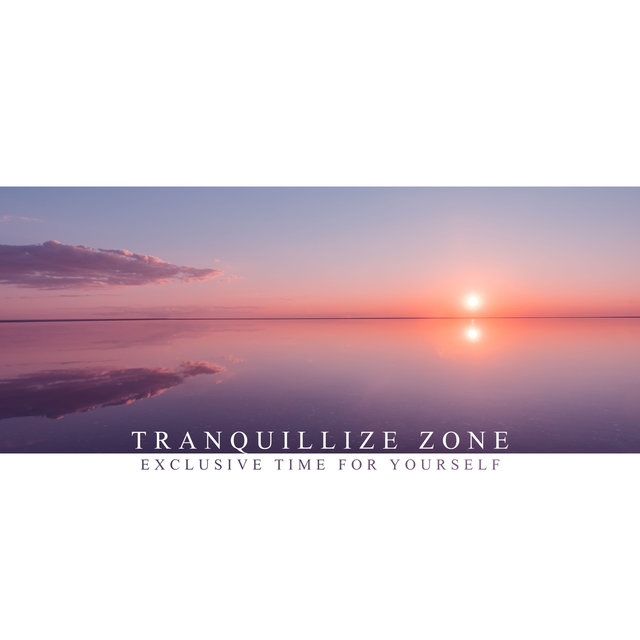 Tranquillize Zone: Exclusive Time for Yourself
