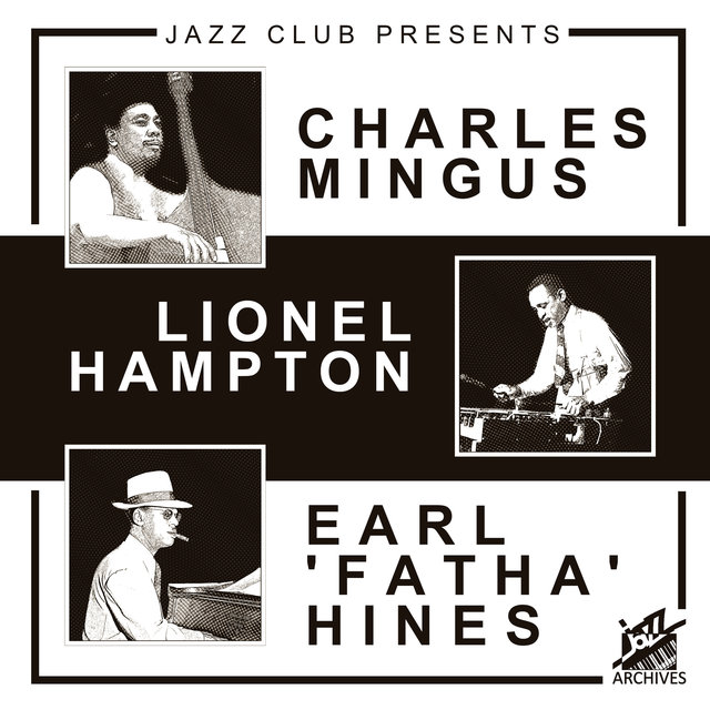 Jazz Club Presents: Charles Mingus, Lionel Hampton, Earl 'Fatha' Hines