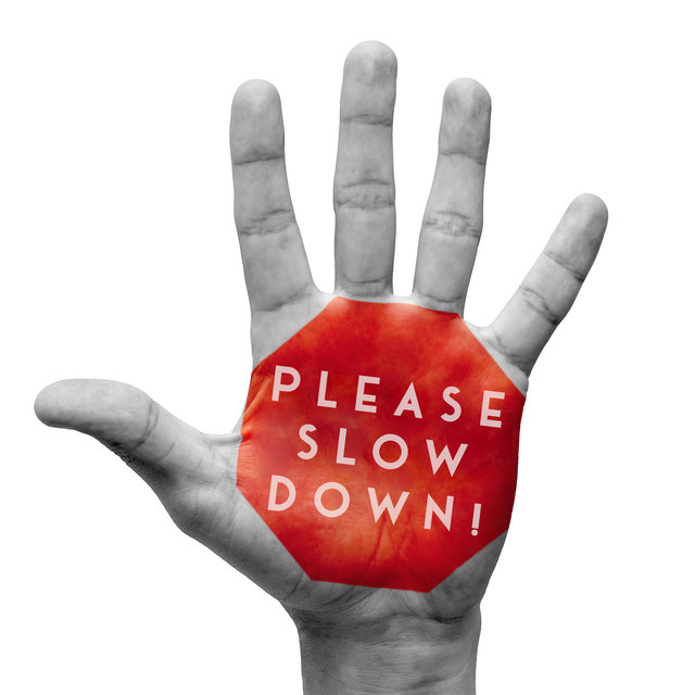 Please Slow Down! Take a Deep Breath and Breathe Out