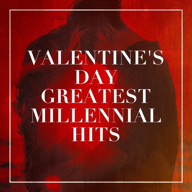 Valentine's Day Greatest Millennial Hits
