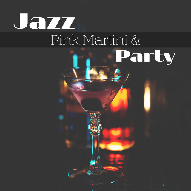 Jazz, Pink Martini & Party: Elegant Smooth Jazz Music Collection for Cocktail Lounge Party