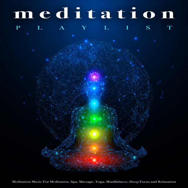 Meditation Playlist: Meditation Music For Meditation, Spa, Massage, Yoga, Mindfulness, Deep Focus and Relaxation