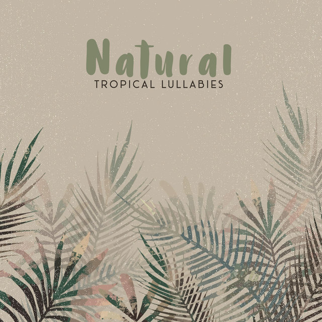 Natural Tropical Lullabies - Sleep Ambient Chill, Tropical Dream, Calm Mind
