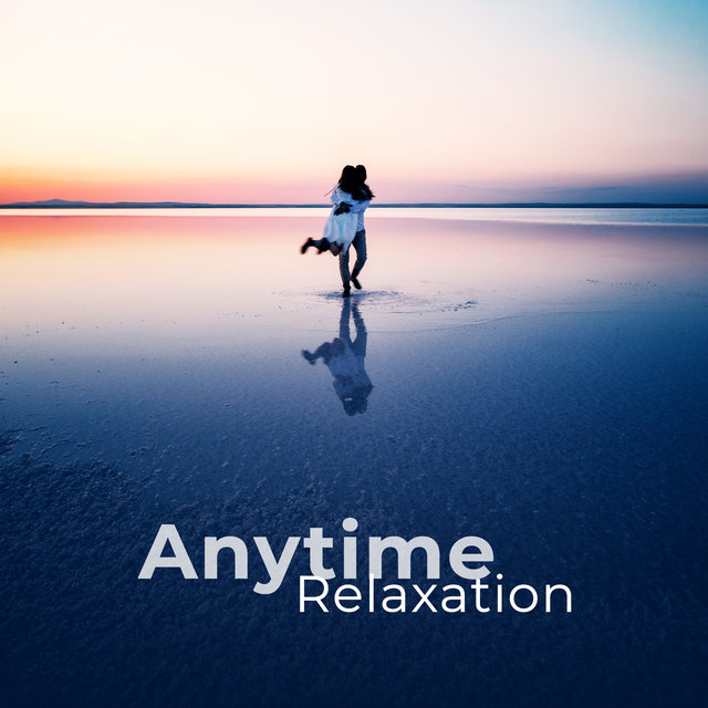 Anytime Relaxation - Self Love, Contentment, Sleep Aid, Mindfulness, Stress Relief