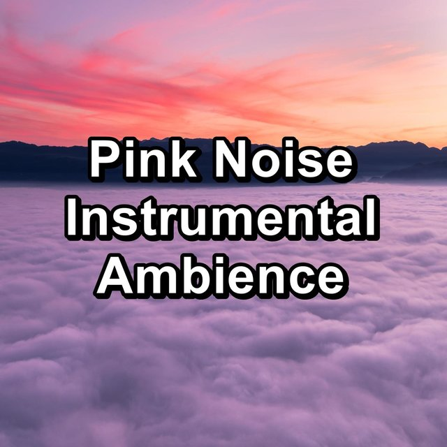 Pink Noise Instrumental Ambience