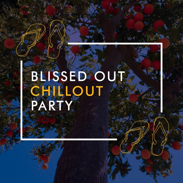 """ Blissed Out Chillout Party """