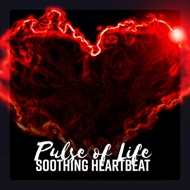 Pulse of Life – Soothing Heartbeat: Mesmerizing Sanctuary, Healing the Mind, Achieve Relaxed State