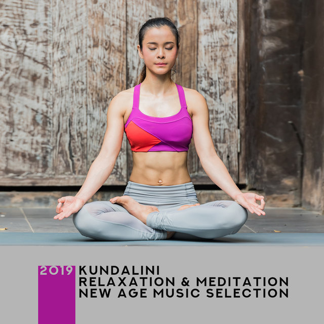 2019 Kundalini Relaxation & Meditation New Age Music Selection