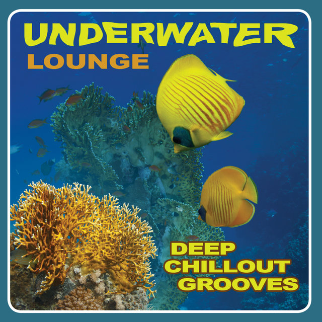 Underwater Lounge - Deep Chillout Grooves, Vol. 1