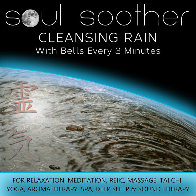 Cleansing Rain - With Bells Every 3 Minutes for Relaxation, Meditation, Reiki, Massage, Tai Chi, Yoga, Aromatherapy, Spa, Deep Sleep and Sound Therapy