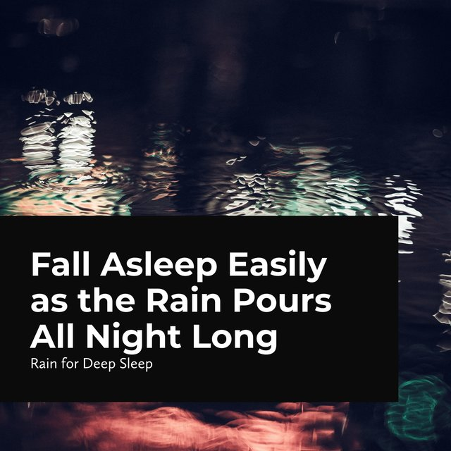 Fall Asleep Easily as the Rain Pours All Night Long