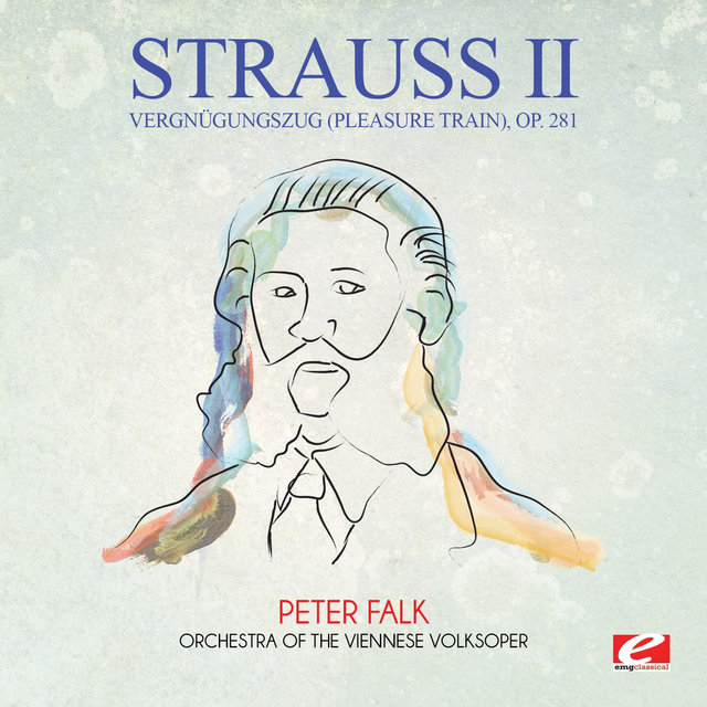 Strauss: Vergnügungszug (Pleasure Train), Op. 281 (Digitally Remastered)