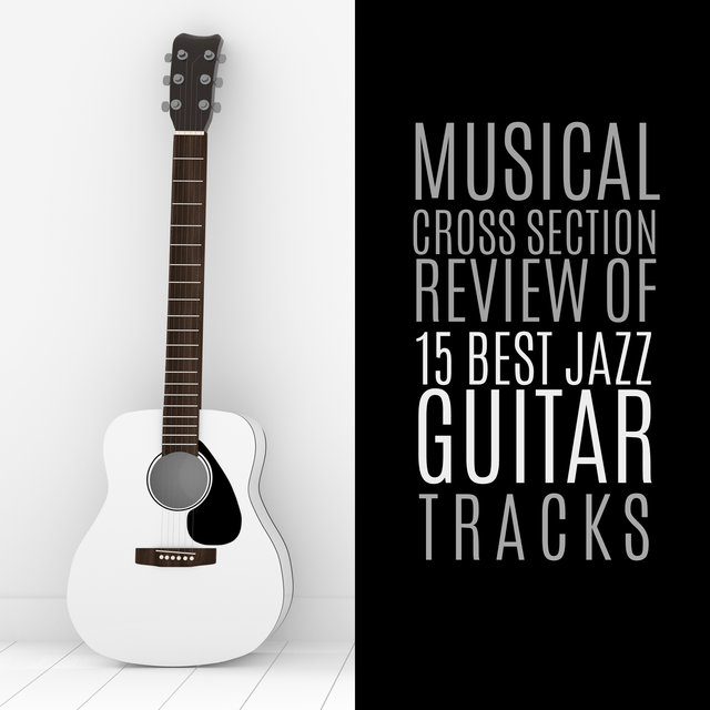 Musical Cross Section – Review of 15 Best Jazz Guitar Tracks
