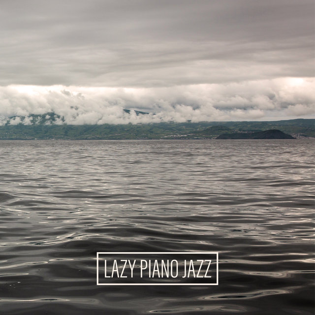 Lazy Piano Jazz – Collection of Instrumental Jazz Music That Work Perfectly During Relaxing Weekend Mornings, Aromatic Coffee, Delicious Breakfast, Time for You