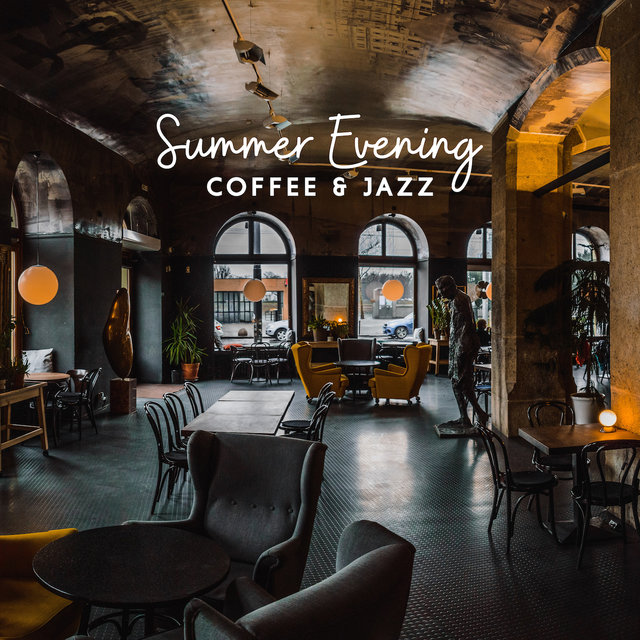 Summer Evening Coffee & Jazz: 2019 Smooth Jazz Music Selection for Cafe, Restaurant or Coffee Drinking at Home with Friends, Mellow Vibes for Relaxing & Rest Your Vital Energy