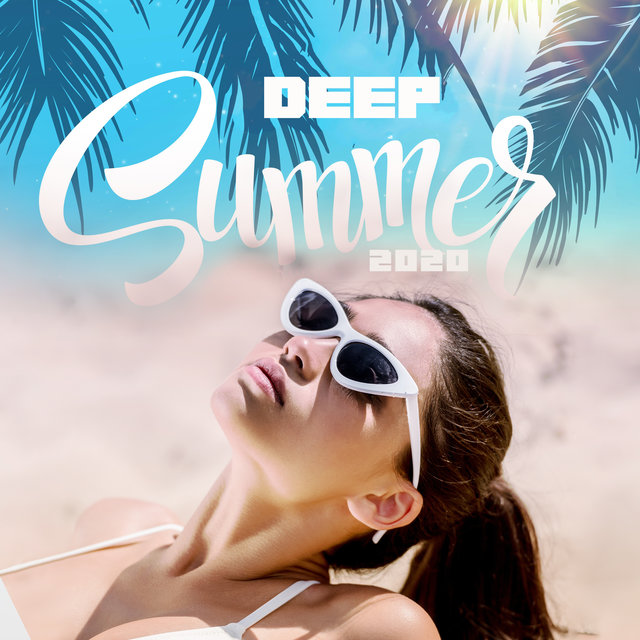 Deep Summer 2020: Vacation Mix of Chillout & Ambient Music To Rest And Relax Even Deeper