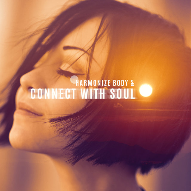 Harmonize Body & Connect with Soul