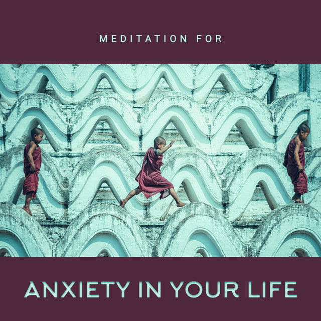 Meditation for Anxiety in Your Life – Ambient Music, Stress Elimination, Meditation Therapy