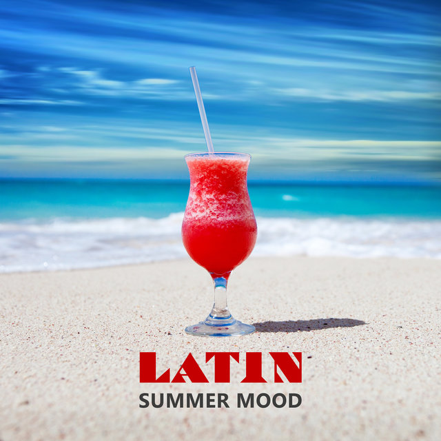 Latin Summer Mood – The Best Hot Latin Music, Vibras de Verano, Rhythms of Salsa, Bachata, Merengue