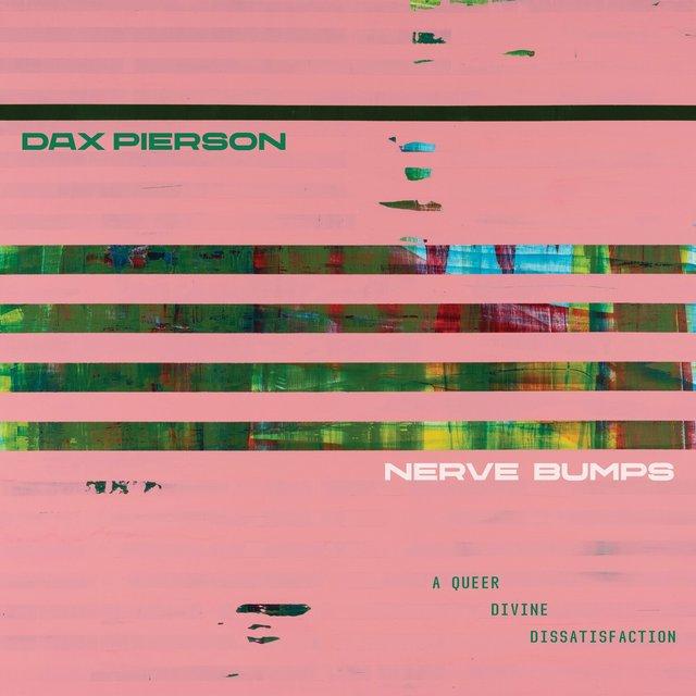 Cover art for album Nerve Bumps (A Queer Divine Dissatisfaction) by Dax Pierson