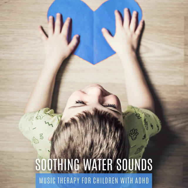Soothing Water Sounds: Music Therapy for Children with ADHD & Ocean Waves, Rain, River and Waterfall