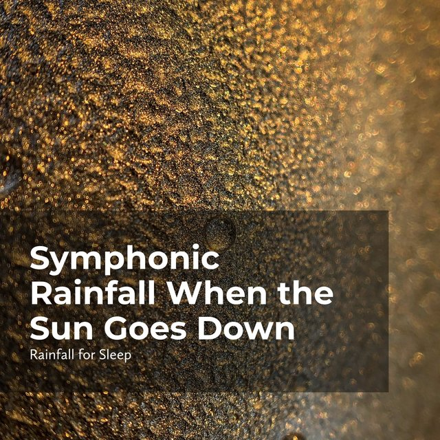 Symphonic Rainfall When the Sun Goes Down