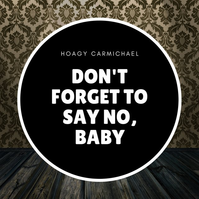 Don't Forget to Say No, Baby