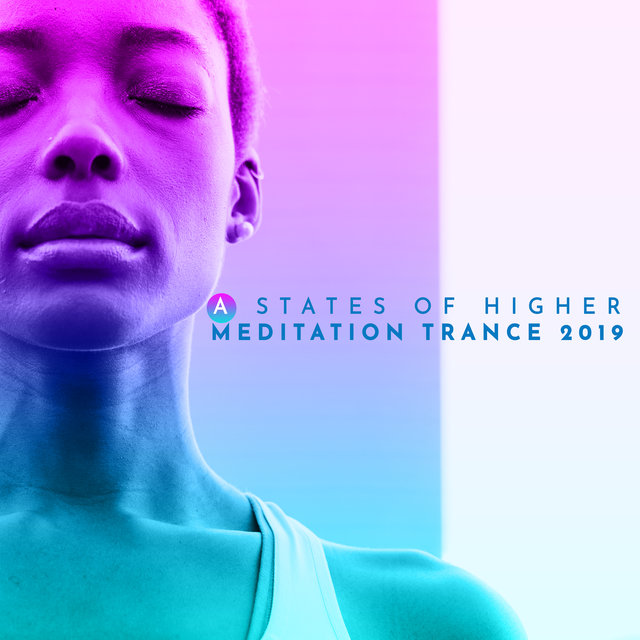 A States of Higher Meditation Trance 2019