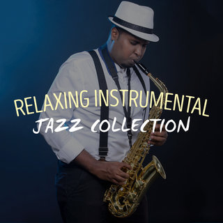 Relaxing Instrumental Jazz CollectionRelaxing Instrumental Jazz Academy