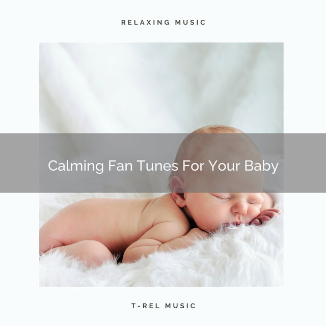Calming Fan Tunes For Your Baby
