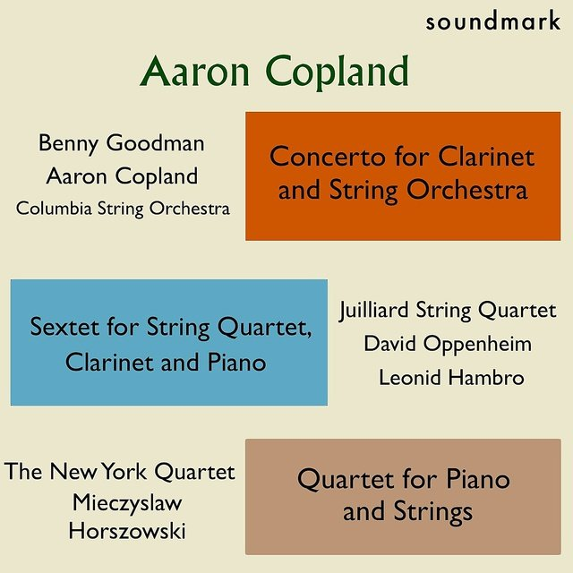 Aaron Copland Premieres: Concerto for Clarinet & String Orchestra, Sextet for String Qt, Clarinet & Piano, Qt. for Piano & Strings