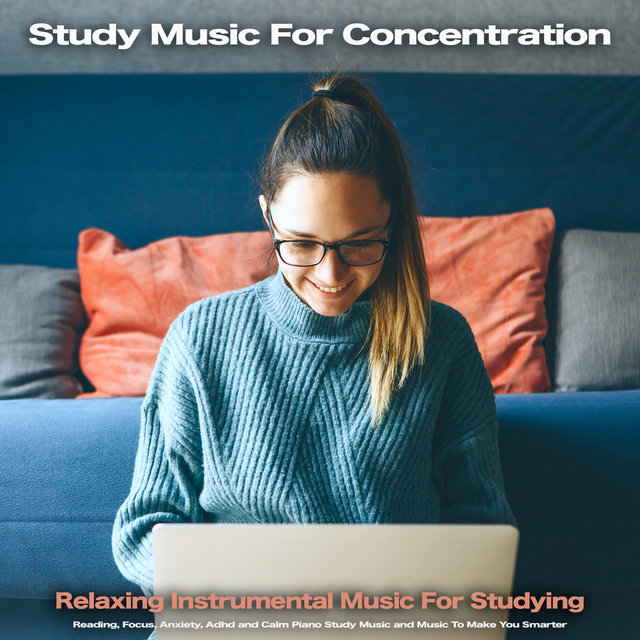 Study Music For Concentration: Relaxing Instrumental music For Studying, Reading, Focus, Anxiety, Adhd and Calm Piano Study Music and Music To Make You Smarter