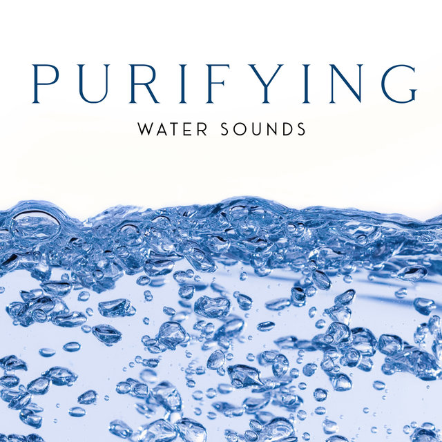 Purifying Water Sounds – Collection of Relaxing Sounds of Nature for Sleep, Meditation, Yoga or Study, Ambient Rain, Waves, Stream, Clear Mind, Aquatic Peace