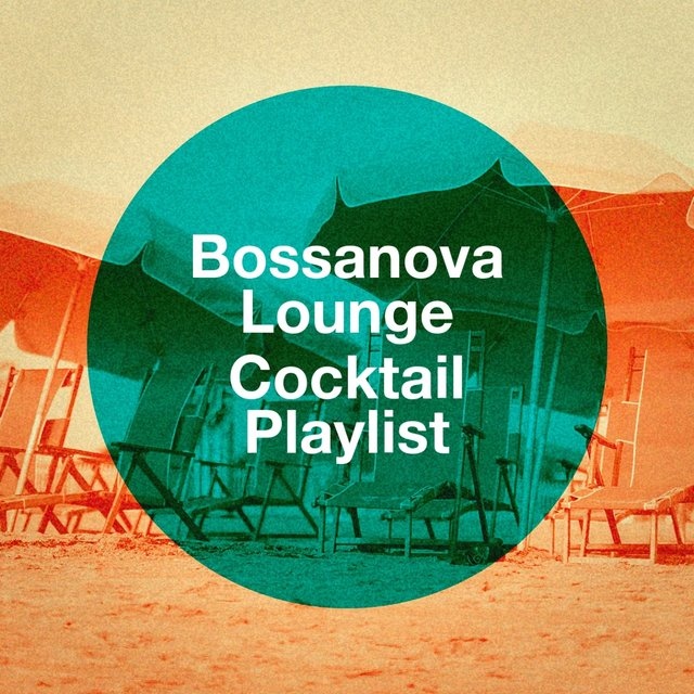 Bossanova Lounge Cocktail Playlist