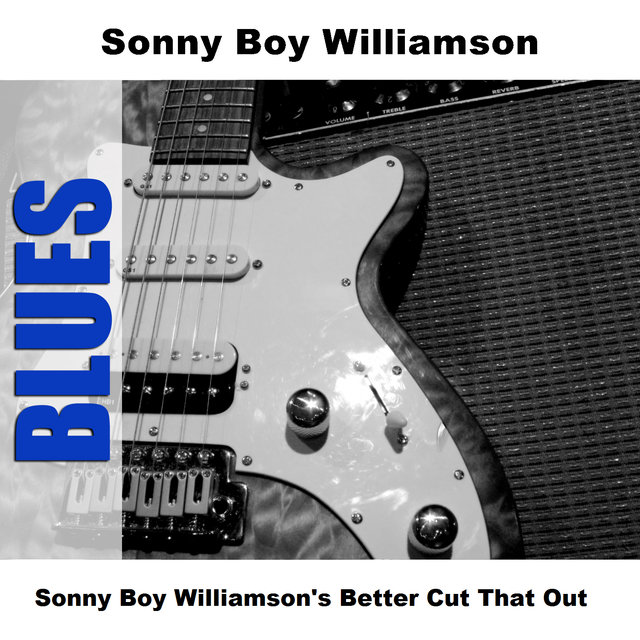 Sonny Boy Williamson's Better Cut That Out