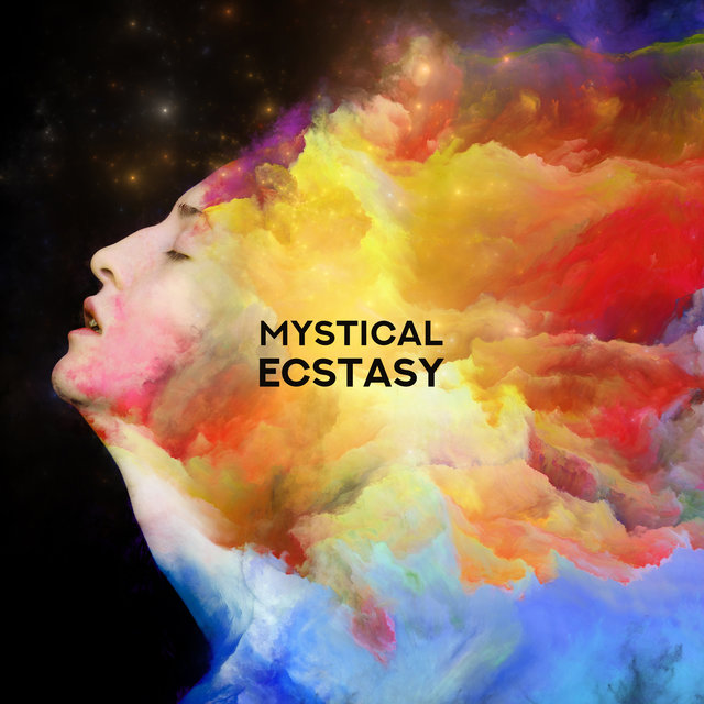 Mystical Ecstasy: Best Music for Meditation and Contemplation, Gaining Spiritual and Mental Experience and a Higher State of Consciousness
