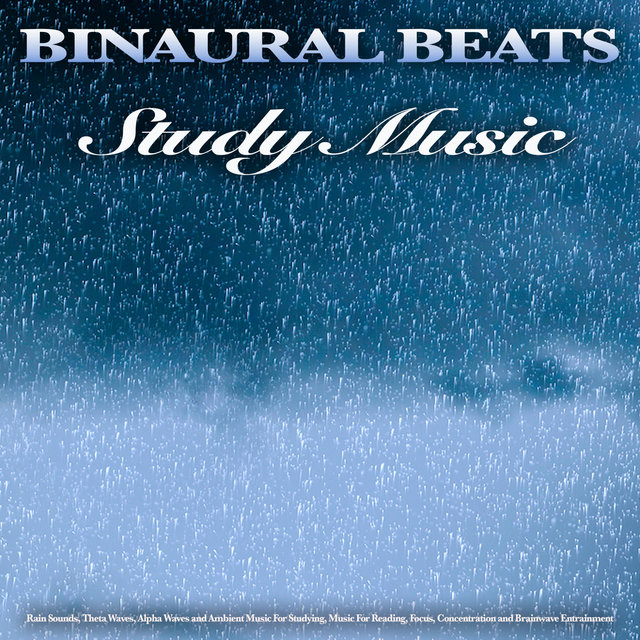 Binaural Beats Study Music: Rain Sounds, Theta Waves, Alpha Waves and Ambient Music For Studying, Music For Reading, Focus, Concentration and Brainwave Entrainment
